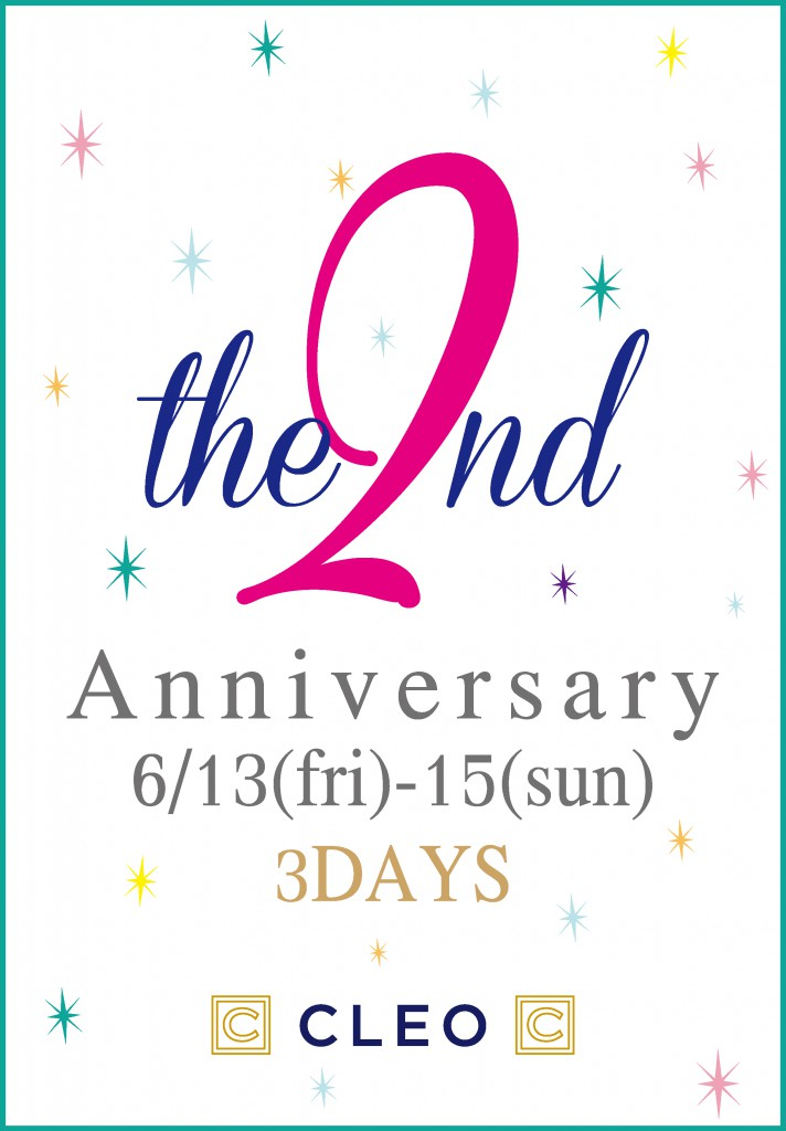 6月13・14・15日 3日間限り! クレオ店 2周年イベント開催♪