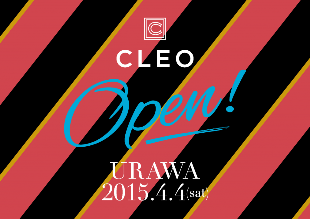 4/4(sat) CLEO URAWA GRAND OPEN!!